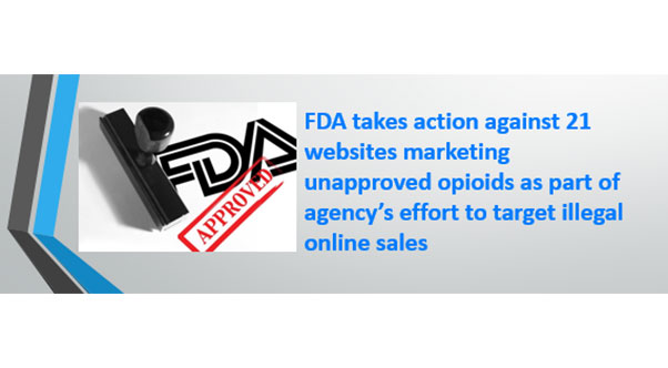 fda-takes-action-against-21-websites-marketing-unapproved-opioids-as-part-of-agencys-effort-to-target-illegal-online-sales